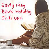 Early May Bank Holiday Chill Out by Various Artists