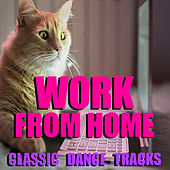 Work From Home Classic Dance Tracks de Various Artists