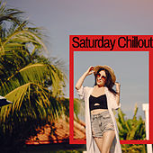 Saturday Chillout: Relaxing Music to Chill, Rest or Laze Around by Chillout Lounge