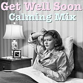 Get Well Soon Calming Mix by Various Artists