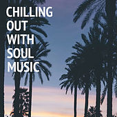 Chilling Out With Soul Music by Various Artists
