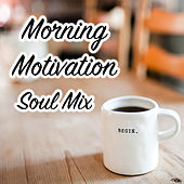 Morning Motivation Soul Mix by Various Artists