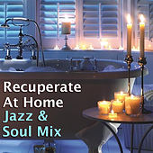 Recuperate At Home Jazz & Soul Mix by Various Artists