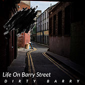 Life On Barry Street de Dirty Barry