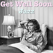 Get Well Soon Jazz by Various Artists