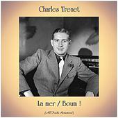 La mer / Boum ! (All Tracks Remastered) von Charles Trenet