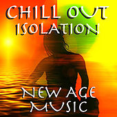 Chill Out Isolation New Age Music by Various Artists