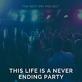This Life Is A Never Ending Party von The Next Day Project