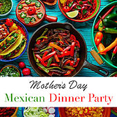Mother's Day Mexican Dinner Party by Various Artists