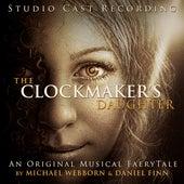 The Clockmaker's Daughter (Studio Cast Recording) by Webborn