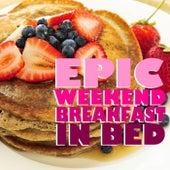 Epic Weekend Breakfast In Bed by Various Artists
