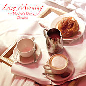 Lazy Morning Mother's Day Classical de Various Artists