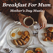 Breakfast For Mum Mother's Day Music by Various Artists