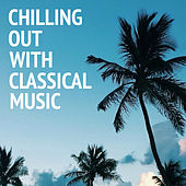 Chilling Out With Classical Music by Various Artists