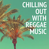Chilling Out With Reggae Music by Various Artists