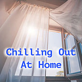 Chilling Out At Home by Various Artists