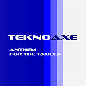Anthem for the Tables by TeknoAXE