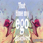 That Time My Ego Dissolved de Urock
