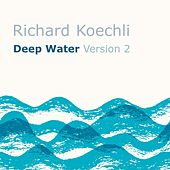 Deep Water, Ver. 2 by Richard Koechli