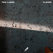 Closer by Two Lanes