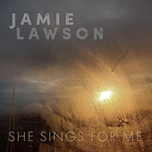 She Sings for Me von Jamie Lawson