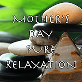 Mother's Day Pure Relaxation by Various Artists