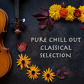 Pure Chill Out Classical Selection by Royal Philharmonic Orchestra