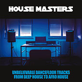 House Masters (Unbelievable Dancefloor Tracks From Deep House To Afro House) von Various Artists