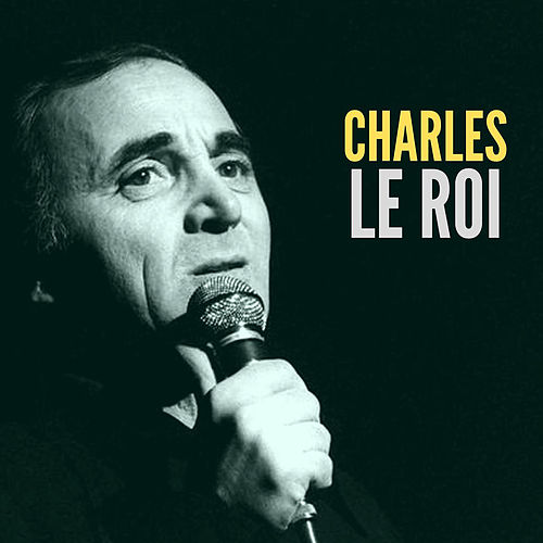 Charles le roi von Charles Aznavour