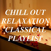 Chill Out Relaxation Classical Playlist by Various Artists