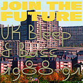 Join The Future: UK Bleep & Bass 1988-91 by Various Artists