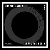 Shall We Begin by Justin James