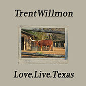 Love.Live.Texas by Trent Willmon
