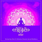 Yoga Retreat: Relaxing Yoga Music For Meditation, Relaxation, Spa and Mindfulness by Spa Music (1)