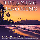Relaxing Piano Music: Soft Piano Music and Ocean Waves Sounds For Spa, Massage, Yoga, Focus, Concentration, Reading, Studying, Sleep, Study Music, Soothing and Relaxing Music With Nature Sounds by Pianomusic