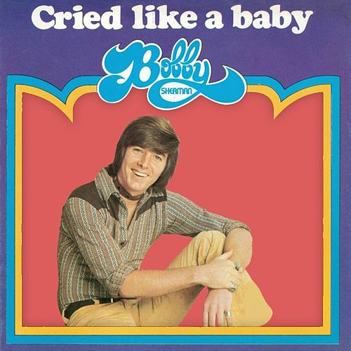 Cried Like A Baby by Bobby Sherman
