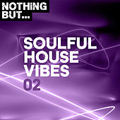 Nothing But... Soulful House Vibes, Vol. 02 by Various Artists