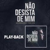 Não Desista de Mim (Playback) de Anderson Freire