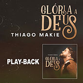 Glória a Deus (Playback) de Thiago Makie
