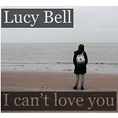 I Can't Love You de Lucybell