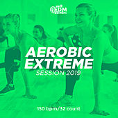 Aerobic Extreme Session 2019: 150 bpm/32 count by Hard EDM Workout