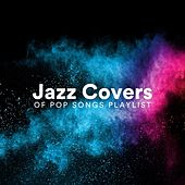 Jazz Covers of Pop Songs Playlist by Various Artists