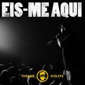 Eis Me Aqui (Ao Vivo) by Thiago D' Eliti