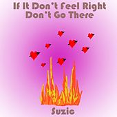 If It Don't Feel Right Don't Go There by Suzic