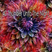 40 Thunder Unto the Night by Rain Sounds and White Noise