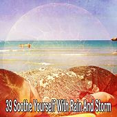 39 Soothe Yourself with Rain and Storm by Rain Sounds and White Noise