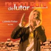 Nunca Pare de Lutar (Ao Vivo) de Ludmila Ferber