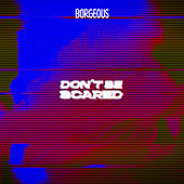 Don't Be Scared by Borgeous