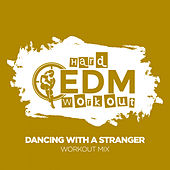 Dancing With A Stranger by Hard EDM Workout