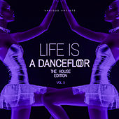 Life Is A Dancefloor, Vol. 3 (The House Edition) by Various Artists